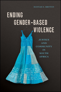 Cover for Britton: Ending Gender-Based Violence: Justice and Community in South Africa. Click for larger image