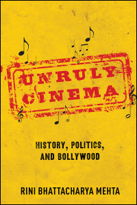 Cover for Mehta: Unruly Cinema: History, Politics, and Bollywood. Click for larger image