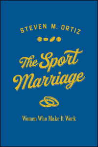 Cover for Ortiz: The Sport Marriage: Women Who Make It Work. Click for larger image