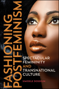 Cover for Dosekun: Fashioning Postfeminism: Spectacular Femininity and Transnational Culture. Click for larger image