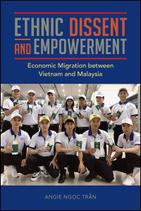 Cover for Tran: Ethnic Dissent and Empowerment: Economic Migration between Vietnam and Malaysia. Click for larger image