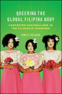 Cover for Velasco: Queering the Global Filipina Body: Contested Nationalisms in the Filipina/o Diaspora. Click for larger image