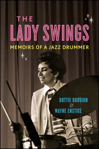 Cover for Dodgion: The Lady Swings: Memoirs of a Jazz Drummer. Click for larger image