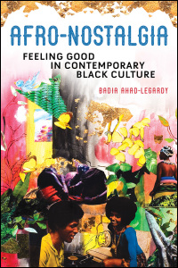 Cover for AHAD-LEGARDY: Afro-Nostalgia: Feeling Good in Contemporary Black Culture. Click for larger image