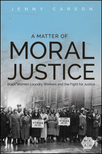 Cover for CARSON: A Matter of Moral Justice: Black Women Laundry Workers and the Fight for Justice. Click for larger image