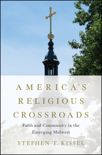 Cover for Kissel: America's Religious Crossroads: Faith and Community in the Emerging Midwest. Click for larger image