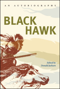 autobiography of black hawk Explore the life and struggles of black hawk, leader of a faction of sauk and fox indians who struggled against white colonization, on biographycom black hawk was the leader of a faction of sauk and fox indians whose resulted in the brief but tragic black hawk war of 1832.