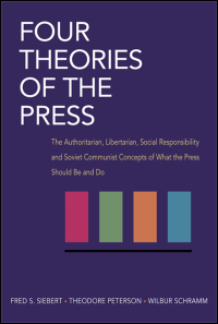Cover for SIEBERT: Four Theories of the Press: The Authoritarian, Libertarian, Social Responsibility, and Soviet Communist Concepts of What the Press Should Be and Do. Click for larger image