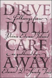 Cover for IVES: Drive Dull Care Away: Folksongs from Prince Edward Island