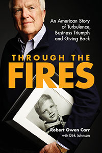 Cover for Carr: Through the Fires: An American Story of Turbulence, Business Triumph and Giving Back. Click for larger image